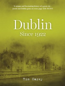 Dublin Since 1922 by Tim Carey